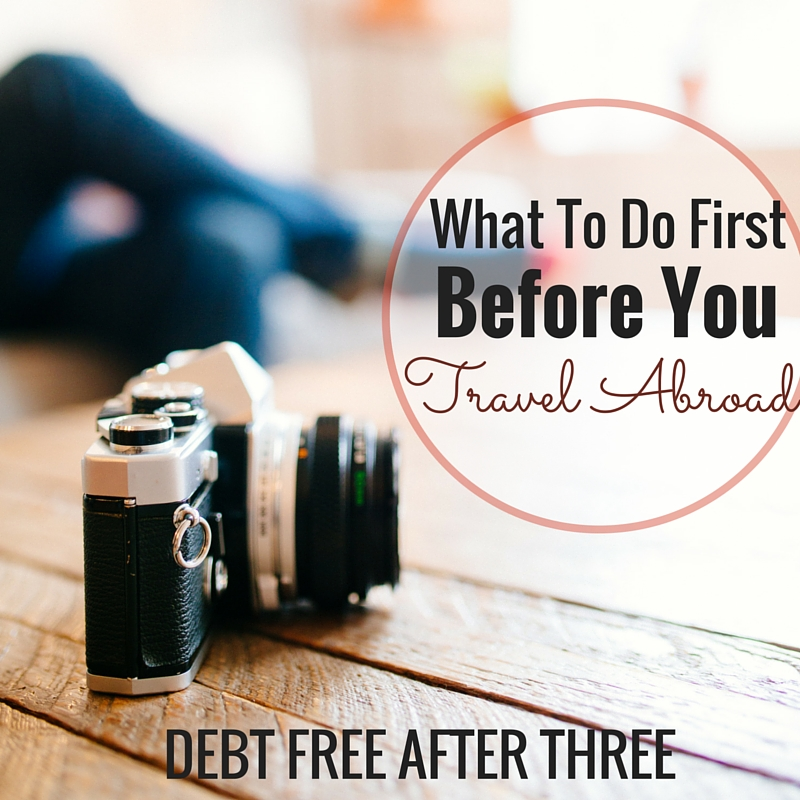 Before you travel abroad, remember to do these things first.