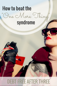 The One More Thing Syndrome